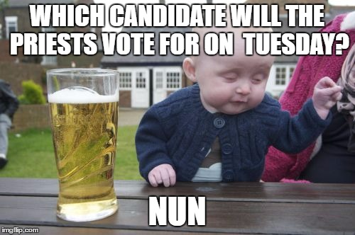 WHICH CANDIDATE WILL THE PRIESTS VOTE FOR ON  TUESDAY? NUN | made w/ Imgflip meme maker