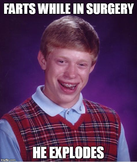Bad Luck Brian Meme | FARTS WHILE IN SURGERY HE EXPLODES | image tagged in memes,bad luck brian | made w/ Imgflip meme maker