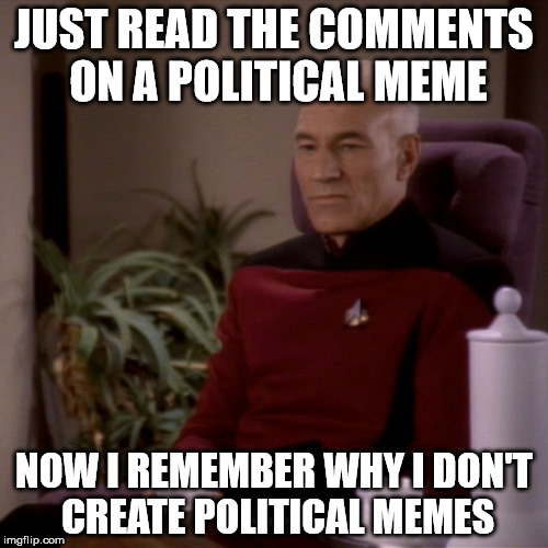 Comment sections can be depressing... | JUST READ THE COMMENTS ON A POLITICAL MEME NOW I REMEMBER WHY I DON'T CREATE POLITICAL MEMES | image tagged in picard sad,political fatigue,election 2016 fatigue,some don't have a clue,that wasn't a clue,political memes | made w/ Imgflip meme maker