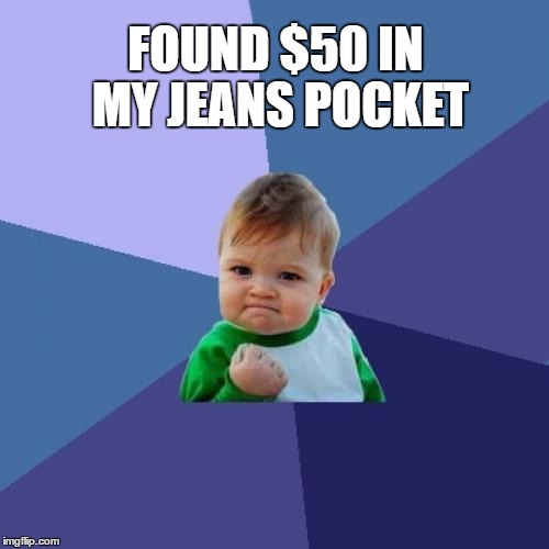 Success Kid Meme | FOUND $50 IN MY JEANS POCKET | image tagged in memes,success kid | made w/ Imgflip meme maker