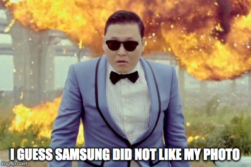 I GUESS SAMSUNG DID NOT LIKE MY PHOTO | made w/ Imgflip meme maker