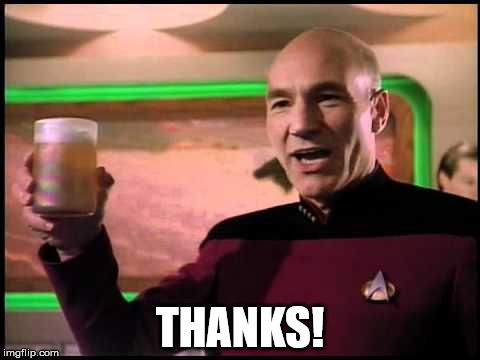 Picard Toasting | THANKS! | image tagged in picard toasting | made w/ Imgflip meme maker