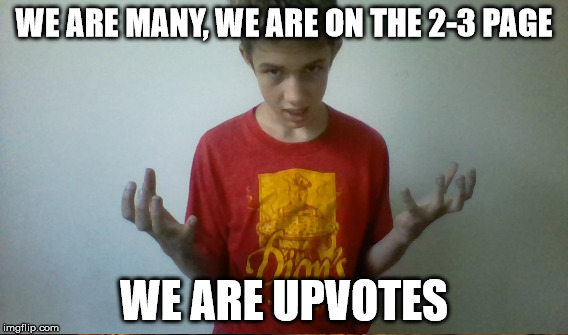 WE ARE MANY, WE ARE ON THE 2-3 PAGE WE ARE UPVOTES | made w/ Imgflip meme maker