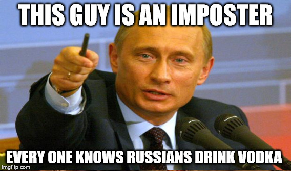 THIS GUY IS AN IMPOSTER EVERY ONE KNOWS RUSSIANS DRINK VODKA | made w/ Imgflip meme maker