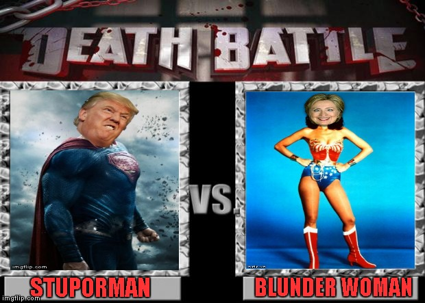Less than a week to go...it's probably gonna be the longest week too. | BLUNDER WOMAN STUPORMAN | image tagged in death battle,memes,election 2016,funny,clinton,melania trump | made w/ Imgflip meme maker