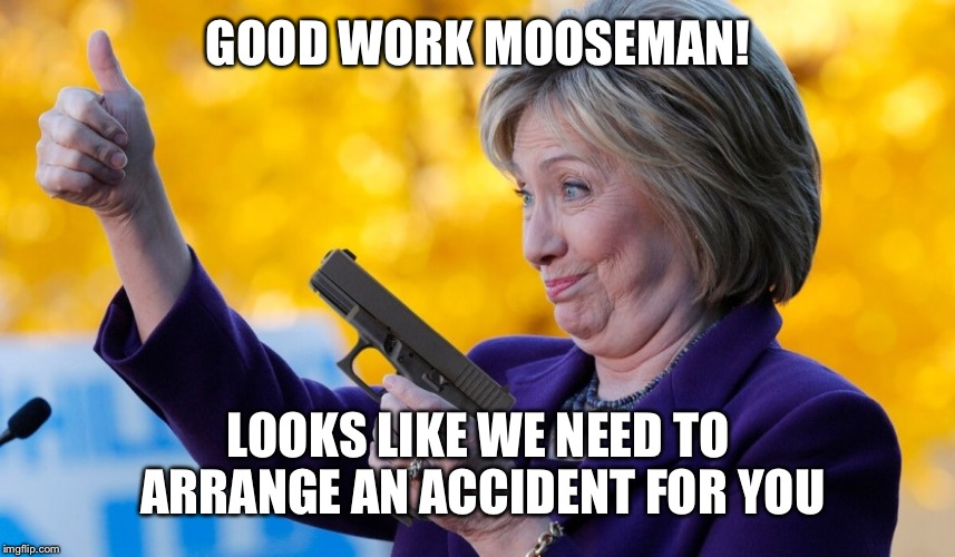 GOOD WORK MOOSEMAN! LOOKS LIKE WE NEED TO ARRANGE AN ACCIDENT FOR YOU | made w/ Imgflip meme maker