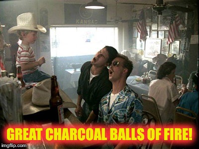 GREAT CHARCOAL BALLS OF FIRE! | made w/ Imgflip meme maker