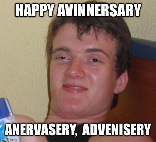 10 Guy Meme | HAPPY AVINNERSARY ANERVASERY,  ADVENISERY | image tagged in memes,10 guy | made w/ Imgflip meme maker