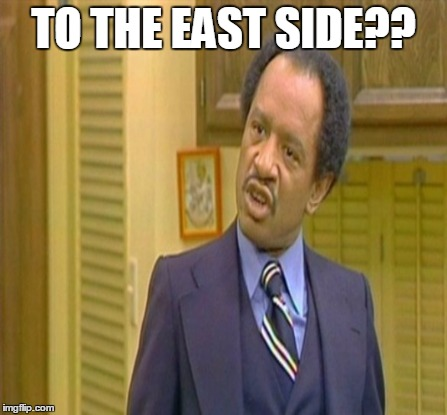 TO THE EAST SIDE?? | made w/ Imgflip meme maker