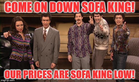 Come On Down To Sofa King Imgflip