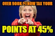 OVER 900K ? I NOW TAX YOUR POINTS AT 45% | made w/ Imgflip meme maker