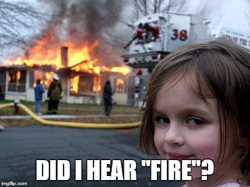 "Disaster Girl Meme | DID I HEAR ""FIRE""? 