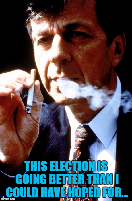 He knows the truth... | THIS ELECTION IS GOING BETTER THAN I COULD HAVE HOPED FOR... | image tagged in x files cancer man,memes,tv,election,x files,election 2016 | made w/ Imgflip meme maker