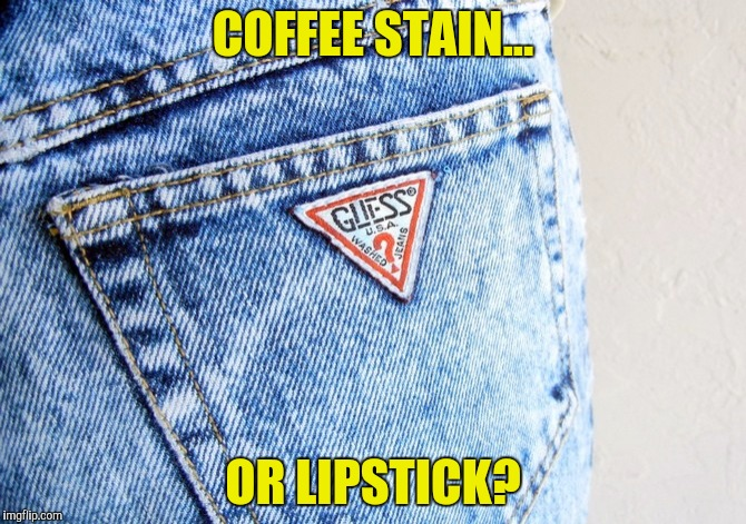 COFFEE STAIN... OR LIPSTICK? | made w/ Imgflip meme maker