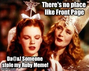 There's no place like Front Page Da@&! Someone stole my Ruby Meme! | made w/ Imgflip meme maker