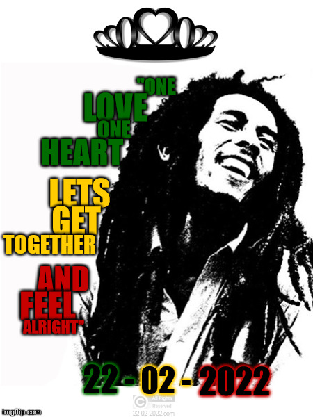 "22-02-2022 |  ""ONE; LOVE; ONE; HEART; LETS; GET; TOGETHER; AND; FEEL; ALRIGHT""; 22 -; 02 -; 2022 
