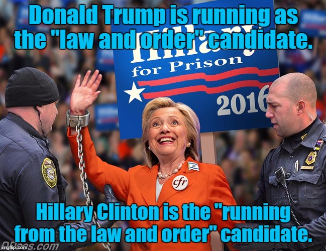 "The future so bright  | Donald Trump is running as the ""law and order"" candidate. Hillary Clinton is the ""running from the law and order"" candidate. 