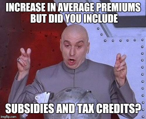 Dr Evil Laser Meme | INCREASE IN AVERAGE PREMIUMS BUT DID YOU INCLUDE SUBSIDIES AND TAX CREDITS? | image tagged in memes,dr evil laser | made w/ Imgflip meme maker