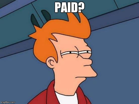 Futurama Fry Meme | PAID? | image tagged in memes,futurama fry | made w/ Imgflip meme maker