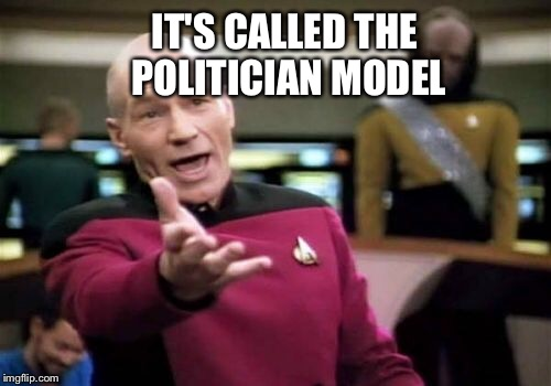 Picard Wtf Meme | IT'S CALLED THE POLITICIAN MODEL | image tagged in memes,picard wtf | made w/ Imgflip meme maker