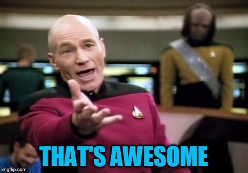 Picard Wtf Meme | THAT'S AWESOME | image tagged in memes,picard wtf | made w/ Imgflip meme maker