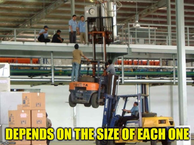 DEPENDS ON THE SIZE OF EACH ONE | made w/ Imgflip meme maker