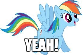 Rainbow Dash | YEAH! | image tagged in rainbow dash | made w/ Imgflip meme maker