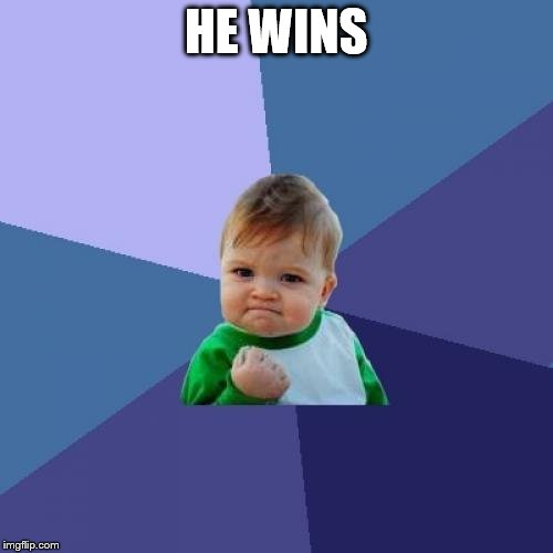 Success Kid Meme | HE WINS | image tagged in memes,success kid | made w/ Imgflip meme maker