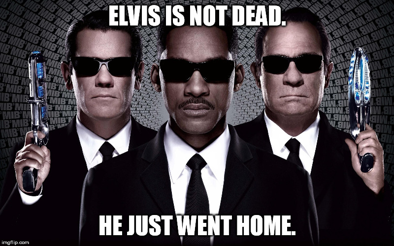 ELVIS IS NOT DEAD. HE JUST WENT HOME. | made w/ Imgflip meme maker