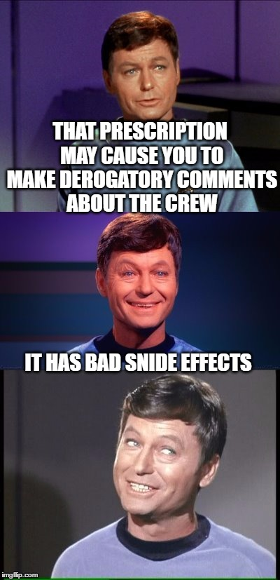 Bad Pun Bones | THAT PRESCRIPTION MAY CAUSE YOU TO MAKE DEROGATORY COMMENTS ABOUT THE CREW IT HAS BAD SNIDE EFFECTS | image tagged in bad pun mccoy,star trek,memes,prescription drugs,bad pun,bones | made w/ Imgflip meme maker