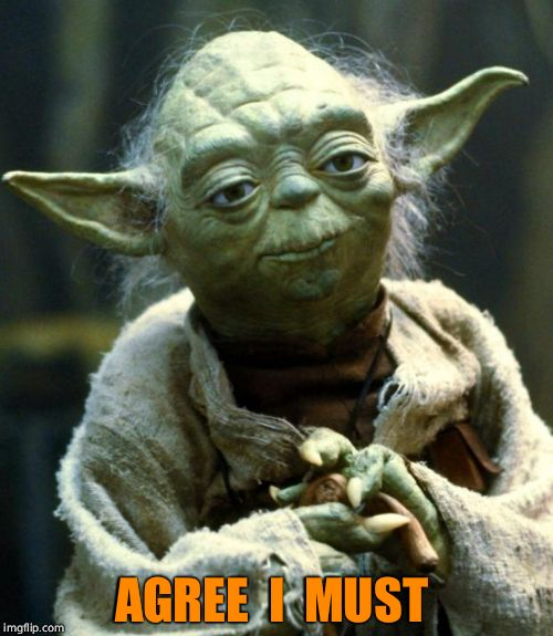 Star Wars Yoda Meme | AGREE  I  MUST | image tagged in memes,star wars yoda | made w/ Imgflip meme maker