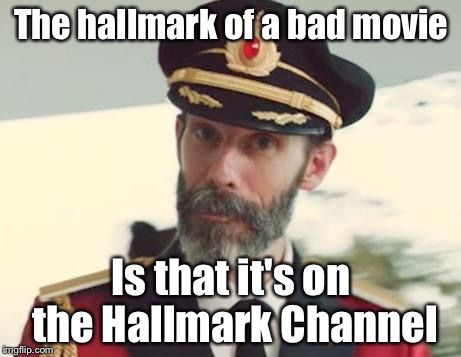 Captain Obvious | The hallmark of a bad movie Is that it's on the Hallmark Channel | image tagged in captain obvious | made w/ Imgflip meme maker
