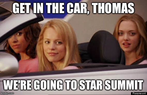 Mean Girls car | GET IN THE CAR, THOMAS WE'RE GOING TO STAR SUMMIT | image tagged in mean girls car | made w/ Imgflip meme maker