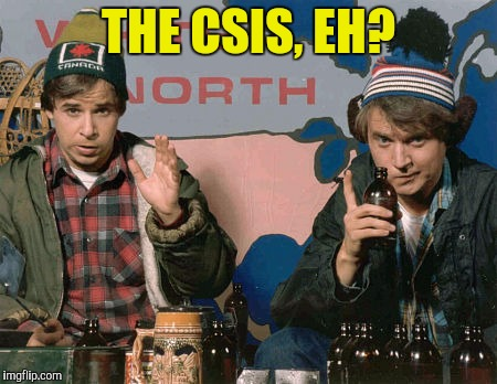 THE CSIS, EH? | made w/ Imgflip meme maker