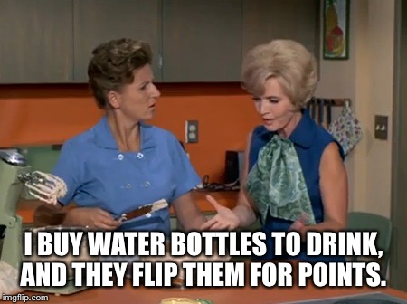 I BUY WATER BOTTLES TO DRINK, AND THEY FLIP THEM FOR POINTS. | made w/ Imgflip meme maker