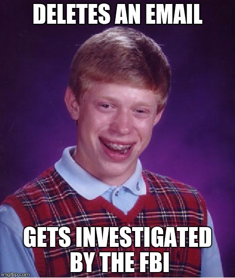 Bad Luck Brian Meme | DELETES AN EMAIL GETS INVESTIGATED BY THE FBI | image tagged in memes,bad luck brian | made w/ Imgflip meme maker