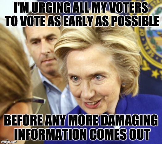 The most corrupt person to EVER seek the Presidency ... and fools will vote for her anyway. SMH | I'M URGING ALL MY VOTERS TO VOTE AS EARLY AS POSSIBLE BEFORE ANY MORE DAMAGING INFORMATION COMES OUT | image tagged in alien hillary,politics,the most corrupt woman in the world,clinton corruption,corrupt hillary | made w/ Imgflip meme maker