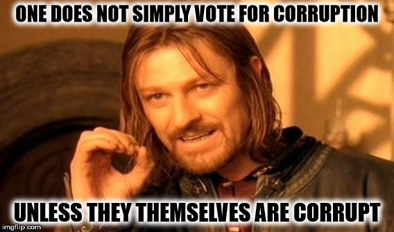 One Does Not Simply Meme | ONE DOES NOT SIMPLY VOTE FOR CORRUPTION UNLESS THEY THEMSELVES ARE CORRUPT | image tagged in memes,one does not simply | made w/ Imgflip meme maker