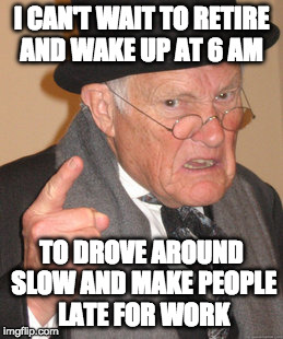 "I also can't wait to say, ""Back in my day...."" 