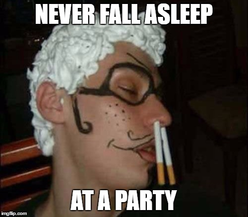 NEVER FALL ASLEEP AT A PARTY | made w/ Imgflip meme maker