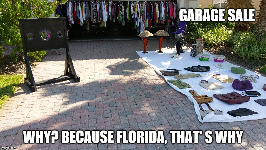 Florida | GARAGE SALE WHY? BECAUSE FLORIDA, THAT' S WHY | image tagged in garage sale,florida,bdsm,stockade | made w/ Imgflip meme maker