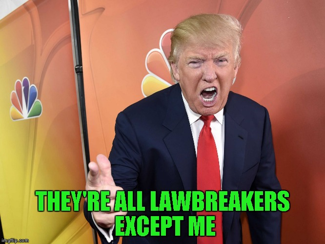 THEY'RE ALL LAWBREAKERS EXCEPT ME | made w/ Imgflip meme maker