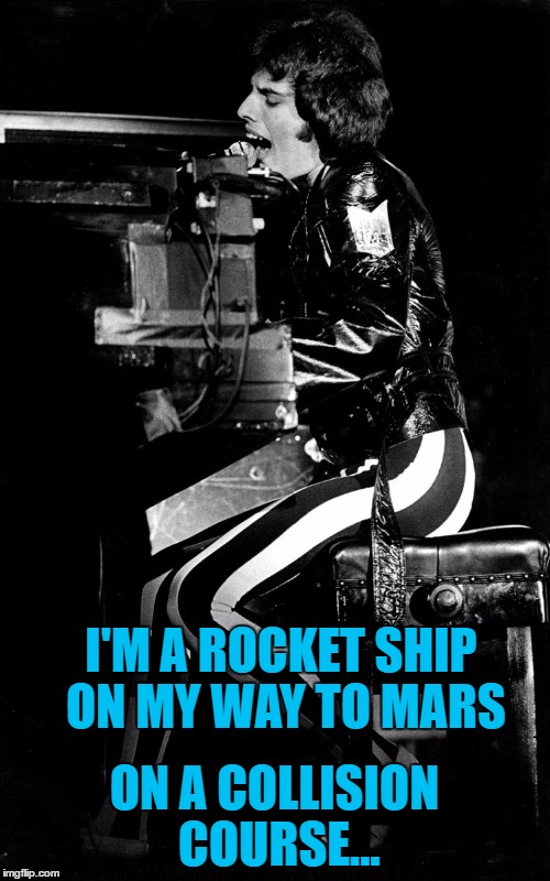 I'M A ROCKET SHIP ON MY WAY TO MARS ON A COLLISION COURSE... | made w/ Imgflip meme maker