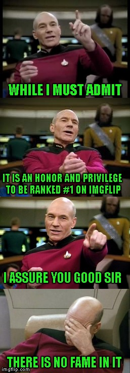 WHILE I MUST ADMIT IT IS AN HONOR AND PRIVILEGE TO BE RANKED #1 ON IMGFLIP I ASSURE YOU GOOD SIR THERE IS NO FAME IN IT | made w/ Imgflip meme maker