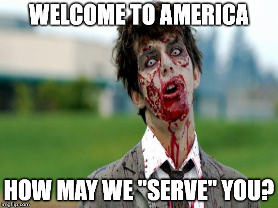 "WELCOME TO AMERICA HOW MAY WE ""SERVE"" YOU? 