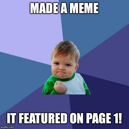 Success Kid Meme | MADE A MEME IT FEATURED ON PAGE 1! | image tagged in memes,success kid | made w/ Imgflip meme maker