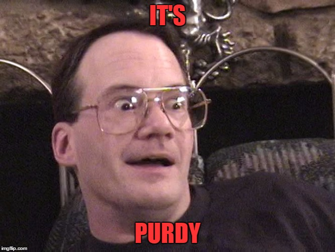 cornette face | IT'S PURDY | image tagged in cornette face | made w/ Imgflip meme maker