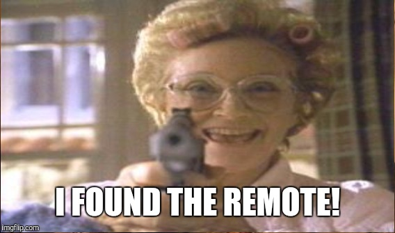 I FOUND THE REMOTE! | made w/ Imgflip meme maker