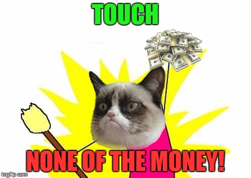 X All The Y Meme | TOUCH NONE OF THE MONEY! | image tagged in memes,x all the y | made w/ Imgflip meme maker