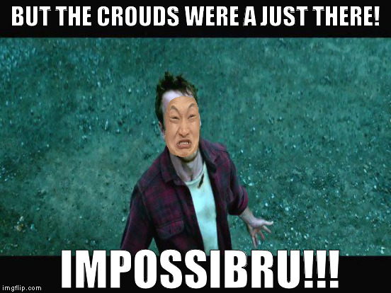 BUT THE CROUDS WERE A JUST THERE! IMPOSSIBRU!!! | made w/ Imgflip meme maker